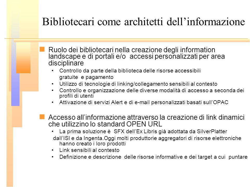 Bibliotecari come architetti dellinformazione Ruolo dei bibliotecari nella creazione degli information landscape e di portali e/o accessi personalizza
