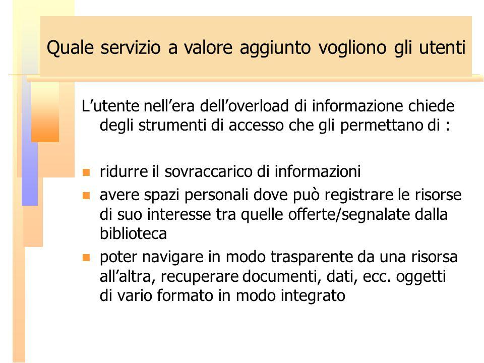 Lutente nellera delloverload di informazione chiede degli strumenti di accesso che gli permettano di : ridurre il sovraccarico di informazioni avere s