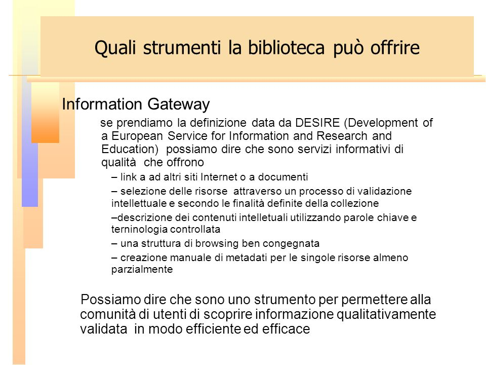 Information Gateway se prendiamo la definizione data da DESIRE (Development of a European Service for Information and Research and Education) possiamo