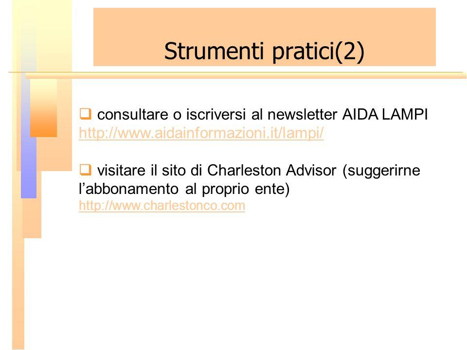Strumenti pratici(2) consultare o iscriversi al newsletter AIDA LAMPI http://www.aidainformazioni.it/lampi/ visitare il sito di Charleston Advisor (su