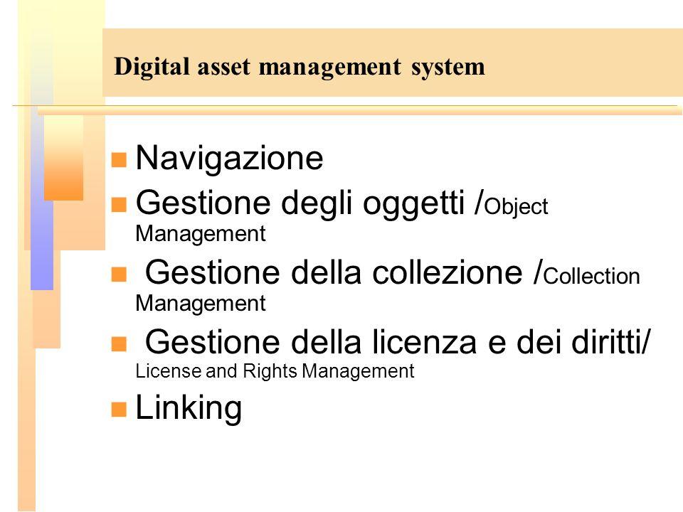 Digital asset management system Navigazione Gestione degli oggetti / Object Management Gestione della collezione / Collection Management Gestione dell