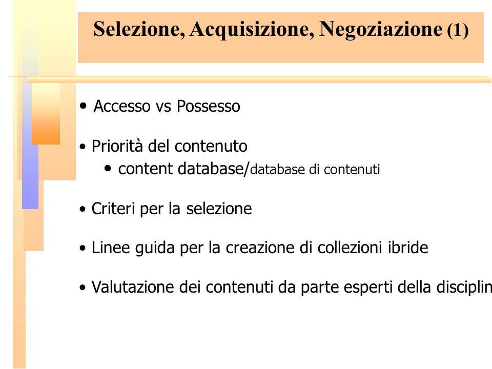 Selezione, Acquisizione, Negoziazione (1) Accesso vs Possesso Priorità del contenuto content database/ database di contenuti Criteri per la selezione