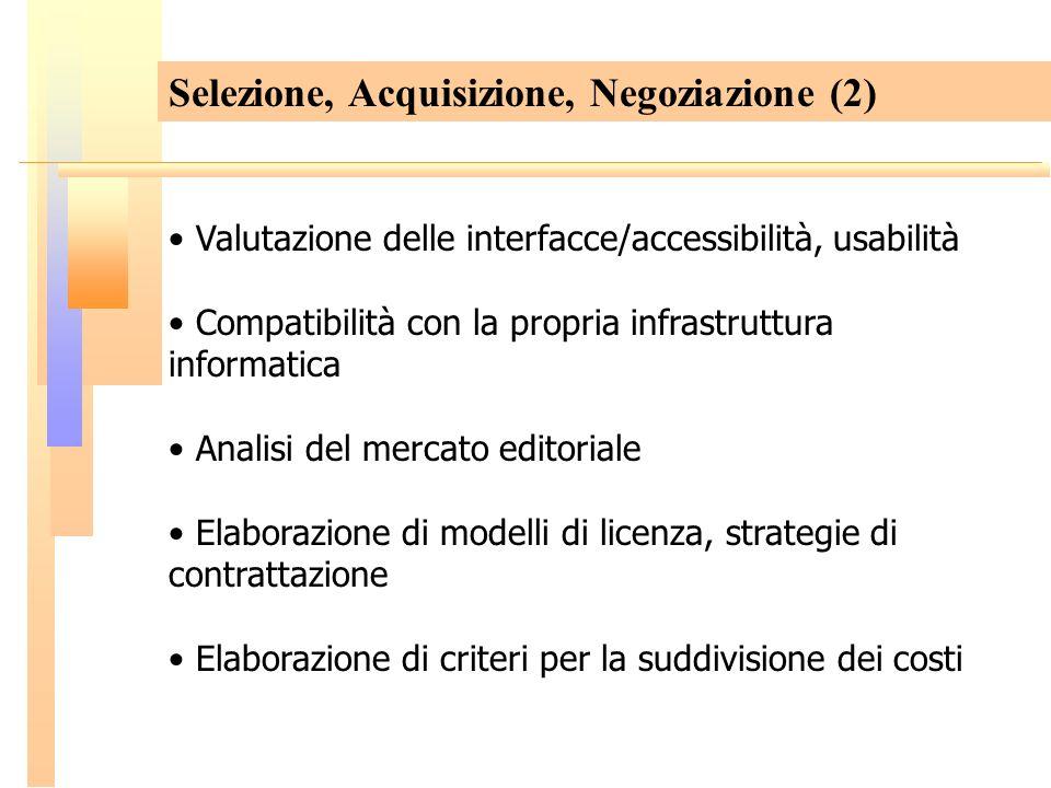 Selezione, Acquisizione, Negoziazione (2) Valutazione delle interfacce/accessibilità, usabilità Compatibilità con la propria infrastruttura informatic