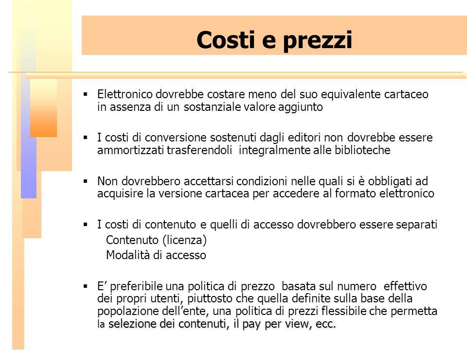 Costi e prezzi Elettronico dovrebbe costare meno del suo equivalente cartaceo in assenza di un sostanziale valore aggiunto I costi di conversione sost