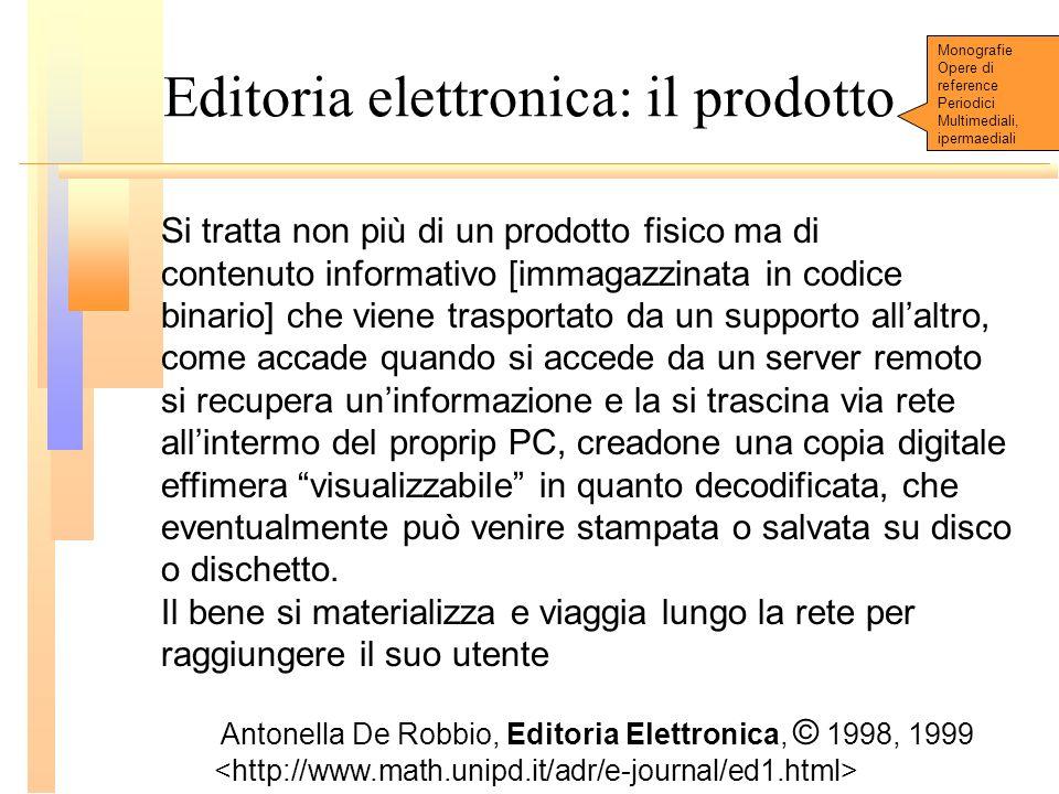 Editoria elettronica: il prodotto Si tratta non più di un prodotto fisico ma di contenuto informativo [immagazzinata in codice binario] che viene tras