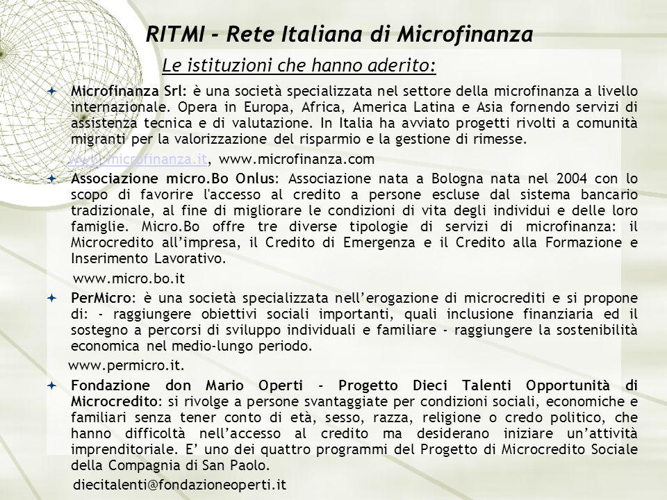 RITMI - Rete Italiana di Microfinanza Microfinanza Srl: è una società specializzata nel settore della microfinanza a livello internazionale. Opera in