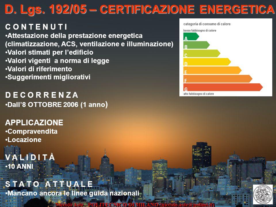 D. Lgs. 192/05 – CERTIFICAZIONE ENERGETICA Niccolò Aste - POLITECNICO DI MILANO (niccolo.aste@polimi.it) C O N T E N U T I Attestazione della prestazi