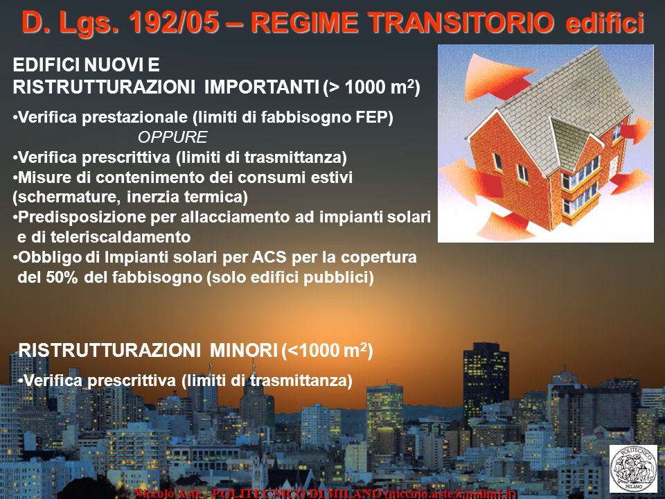 D. Lgs. 192/05 – REGIME TRANSITORIO edifici Niccolò Aste - POLITECNICO DI MILANO (niccolo.aste@polimi.it) EDIFICI NUOVI E RISTRUTTURAZIONI IMPORTANTI