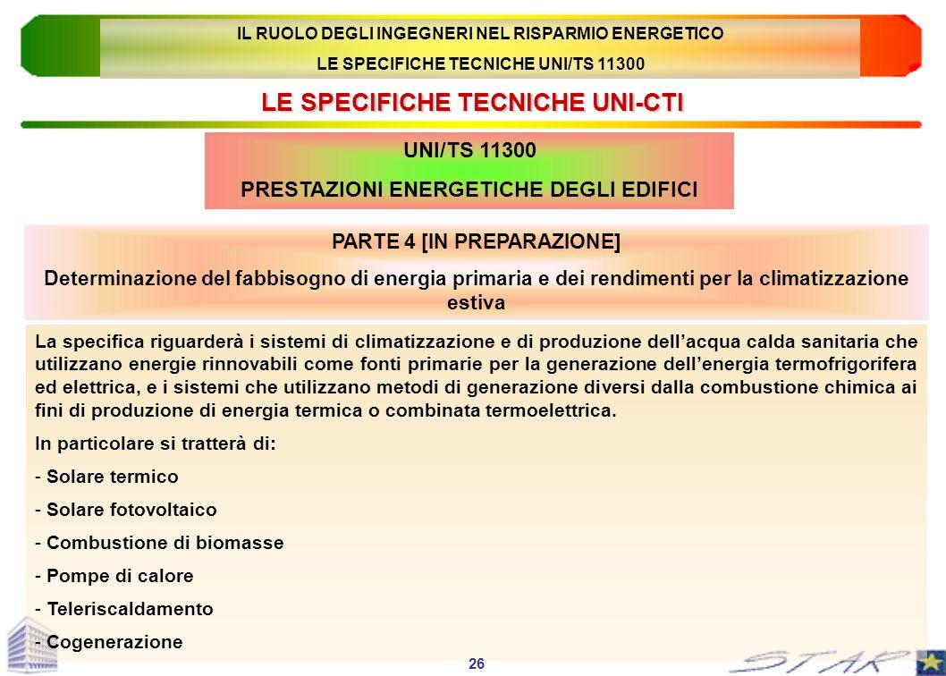 LE SPECIFICHE TECNICHE UNI-CTI UNI/TS 11300 PRESTAZIONI ENERGETICHE DEGLI EDIFICI La specifica riguarderà i sistemi di climatizzazione e di produzione