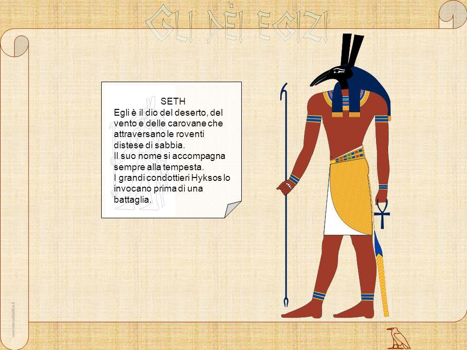 SETH Egli è il dio del deserto, del vento e delle carovane che attraversano le roventi distese di sabbia. Il suo nome si accompagna sempre alla tempes