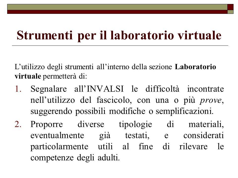 Strumenti per il laboratorio virtuale 1.Segnalare allINVALSI le difficoltà incontrate nellutilizzo del fascicolo, con una o più prove, suggerendo poss