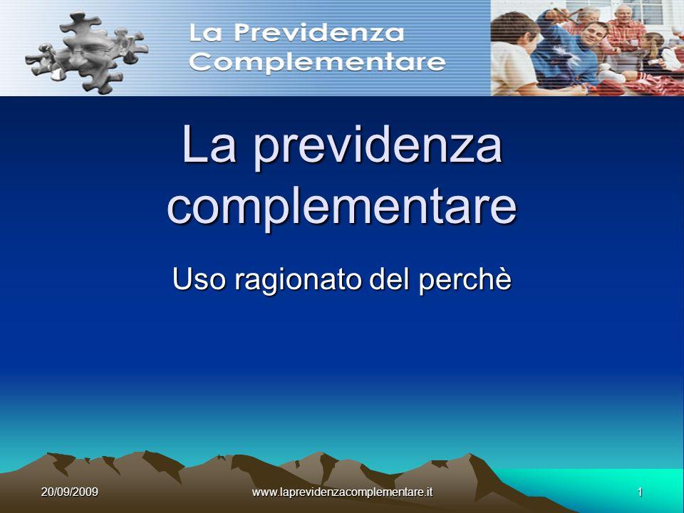 20/09/2009www.laprevidenzacomplementare.it12 Soluzione Costruire una altra pensione a fianco di quella obbligatoria che integra, completa la precedente e le risorse si attingono dal TRATTAMENTO DI FINE RAPPORTO