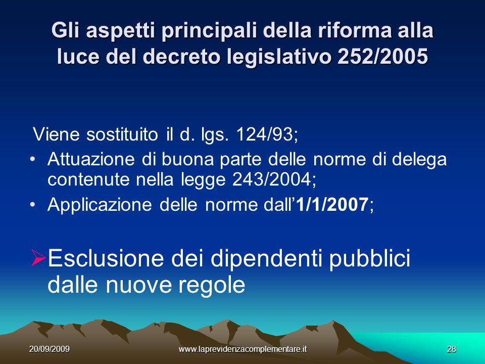 20/09/2009www.laprevidenzacomplementare.it28 Gli aspetti principali della riforma alla luce del decreto legislativo 252/2005 Viene sostituito il d.