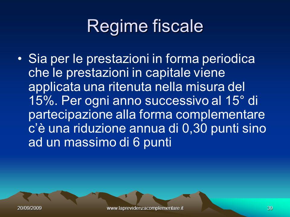 20/09/2009www.laprevidenzacomplementare.it39 Regime fiscale Sia per le prestazioni in forma periodica che le prestazioni in capitale viene applicata una ritenuta nella misura del 15%.