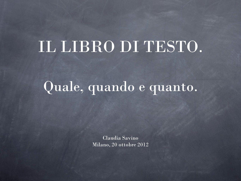 IL LIBRO DI TESTO. Quale, quando e quanto. Claudia Savino Milano, 20 ottobre 2012