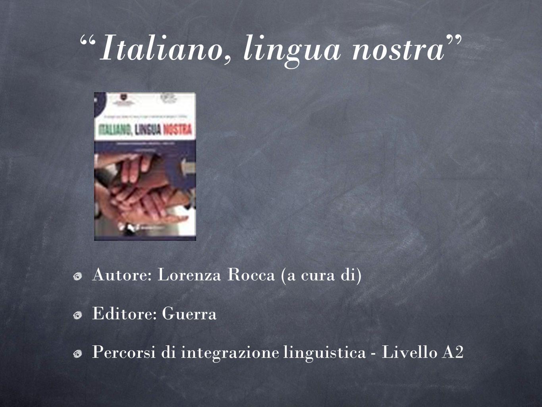 Italiano, lingua nostra Autore: Lorenza Rocca (a cura di) Editore: Guerra Percorsi di integrazione linguistica - Livello A2