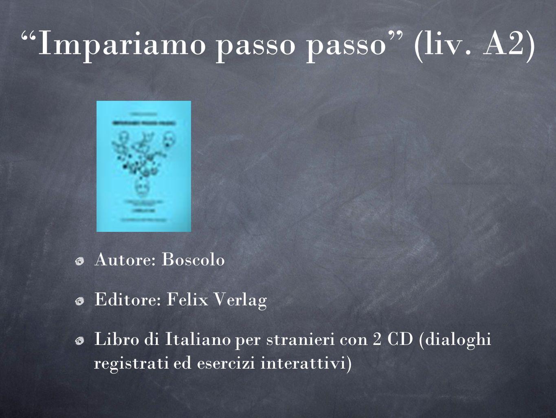 Impariamo passo passo (liv. A2) Autore: Boscolo Editore: Felix Verlag Libro di Italiano per stranieri con 2 CD (dialoghi registrati ed esercizi intera