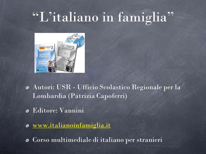 Litaliano in famiglia Autori: USR - Ufficio Scolastico Regionale per la Lombardia (Patrizia Capoferri) Editore: Vannini www.italianoinfamiglia.it Cors
