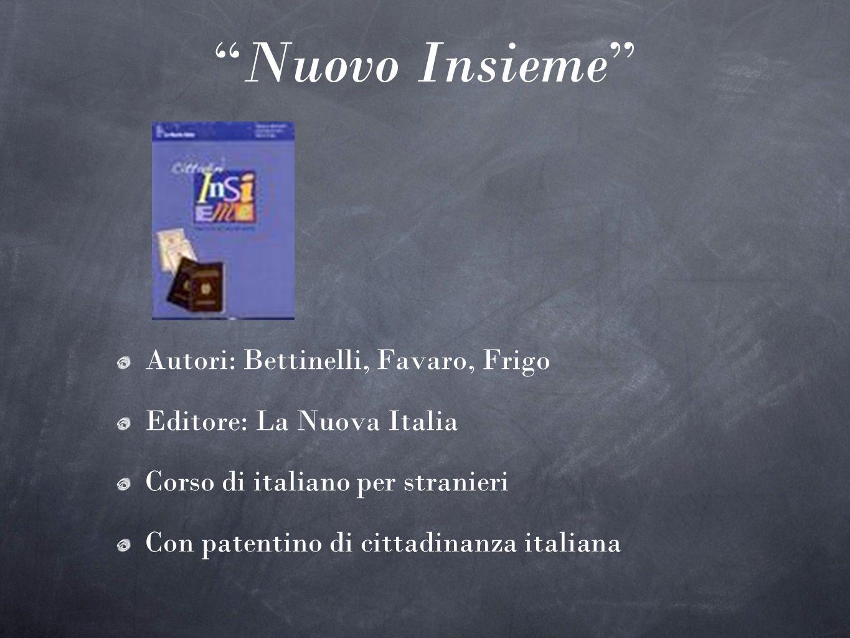 Nuovo Insieme Autori: Bettinelli, Favaro, Frigo Editore: La Nuova Italia Corso di italiano per stranieri Con patentino di cittadinanza italiana