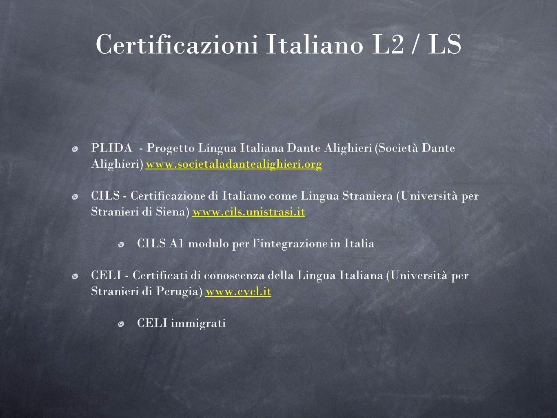 Certificazioni Italiano L2 / LS PLIDA - Progetto Lingua Italiana Dante Alighieri (Società Dante Alighieri) www.societaladantealighieri.org CILS - Cert