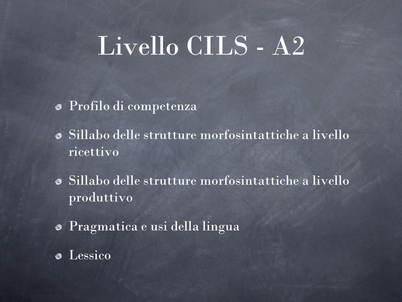 Livello CILS - A2 Profilo di competenza Sillabo delle strutture morfosintattiche a livello ricettivo Sillabo delle strutture morfosintattiche a livell