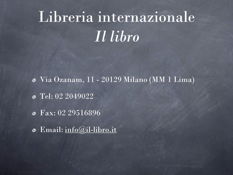 Libreria internazionale Il libro Via Ozanam, 11 - 20129 Milano (MM 1 Lima) Tel: 02 2049022 Fax: 02 29516896 Email: info@il-libro.it