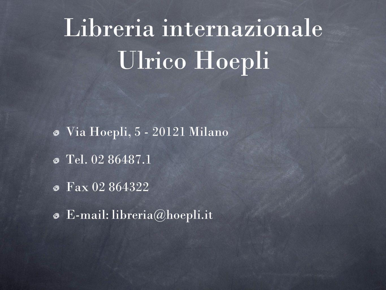 Libreria internazionale Ulrico Hoepli Via Hoepli, 5 - 20121 Milano Tel. 02 86487.1 Fax 02 864322 E-mail: libreria@hoepli.it