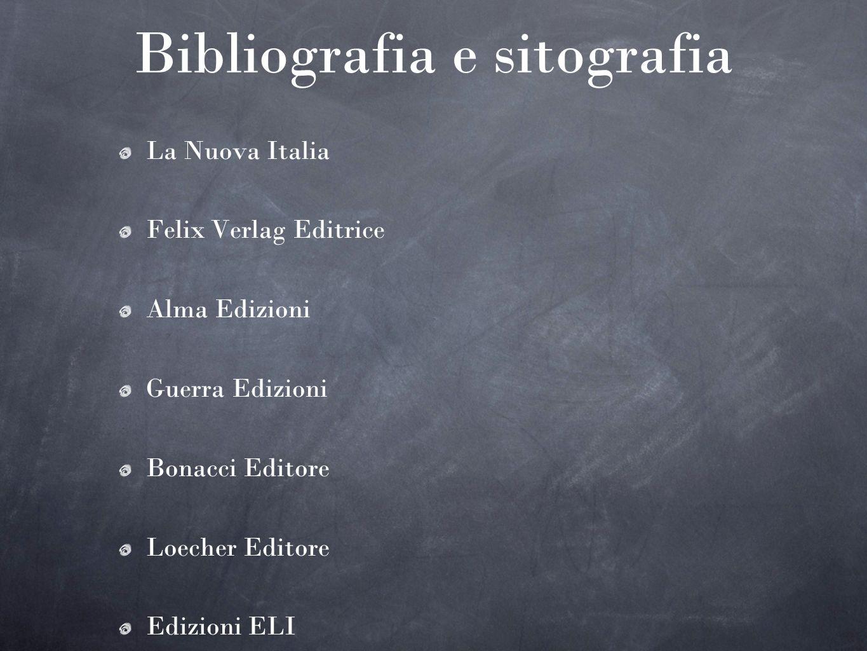 Bibliografia e sitografia La Nuova Italia Felix Verlag Editrice Alma Edizioni Guerra Edizioni Bonacci Editore Loecher Editore Edizioni ELI Vannini Edi
