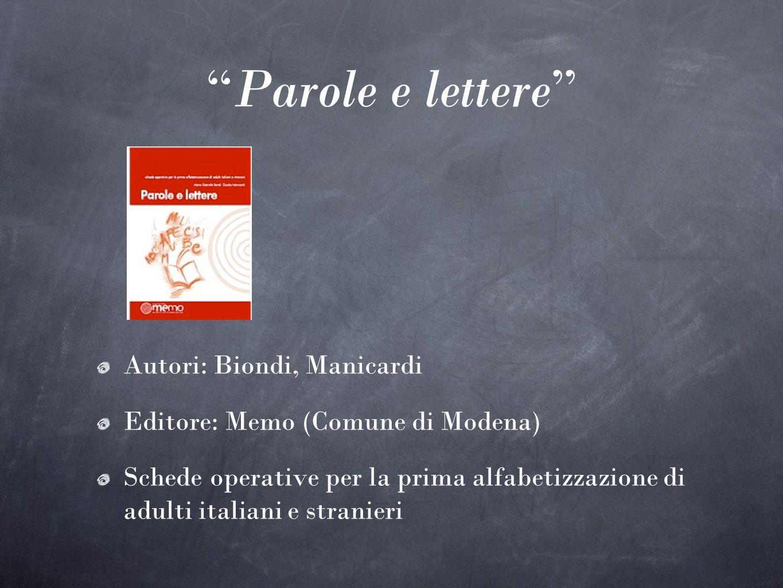 Parole e lettere Autori: Biondi, Manicardi Editore: Memo (Comune di Modena) Schede operative per la prima alfabetizzazione di adulti italiani e strani
