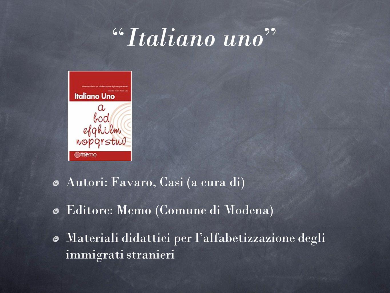 Italiano uno Autori: Favaro, Casi (a cura di) Editore: Memo (Comune di Modena) Materiali didattici per lalfabetizzazione degli immigrati stranieri