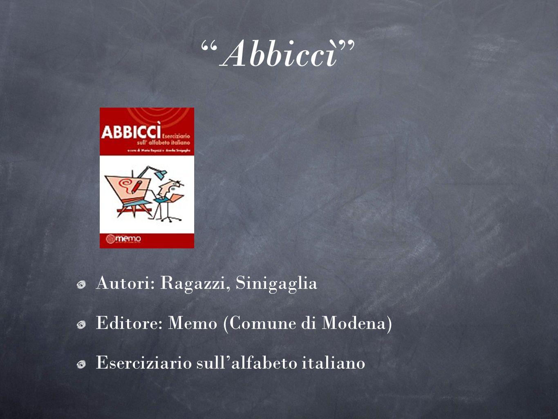 Abbiccì Autori: Ragazzi, Sinigaglia Editore: Memo (Comune di Modena) Eserciziario sullalfabeto italiano