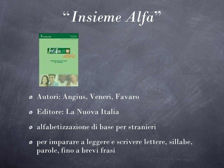 Insieme Alfa Autori: Angius, Veneri, Favaro Editore: La Nuova Italia alfabetizzazione di base per stranieri per imparare a leggere e scrivere lettere,
