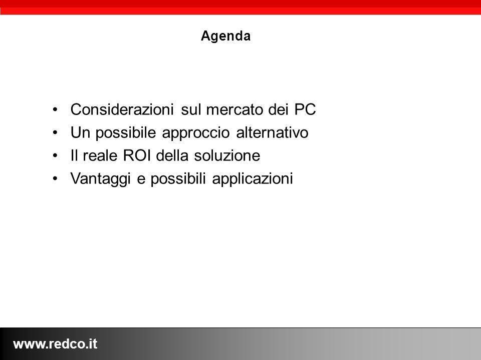 www.redco.it Agenda Considerazioni sul mercato dei PC Un possibile approccio alternativo Il reale ROI della soluzione Vantaggi e possibili applicazion