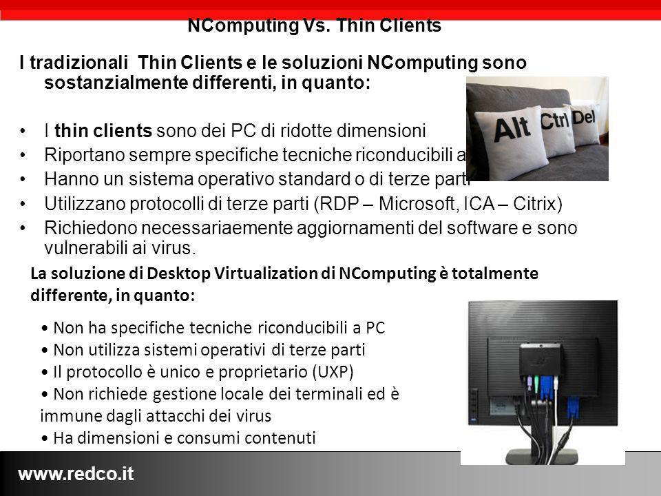 www.redco.it I tradizionali Thin Clients e le soluzioni NComputing sono sostanzialmente differenti, in quanto: I thin clients sono dei PC di ridotte d