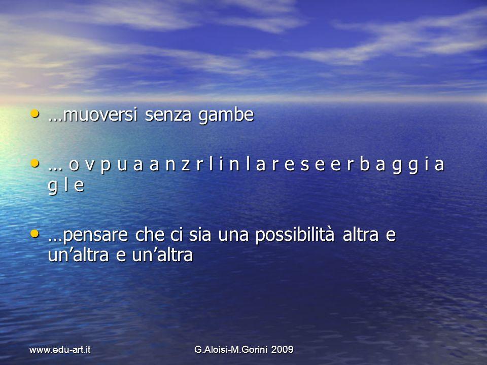 www.edu-art.itG.Aloisi-M.Gorini 2009 …muoversi senza gambe …muoversi senza gambe … o v p u a a n z r l i n l a r e s e e r b a g g i a g l e … o v p u