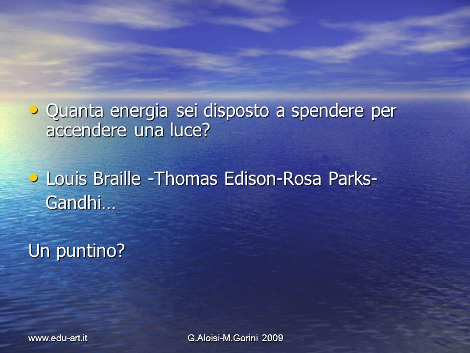 www.edu-art.itG.Aloisi-M.Gorini 2009 Quanta energia sei disposto a spendere per accendere una luce? Quanta energia sei disposto a spendere per accende