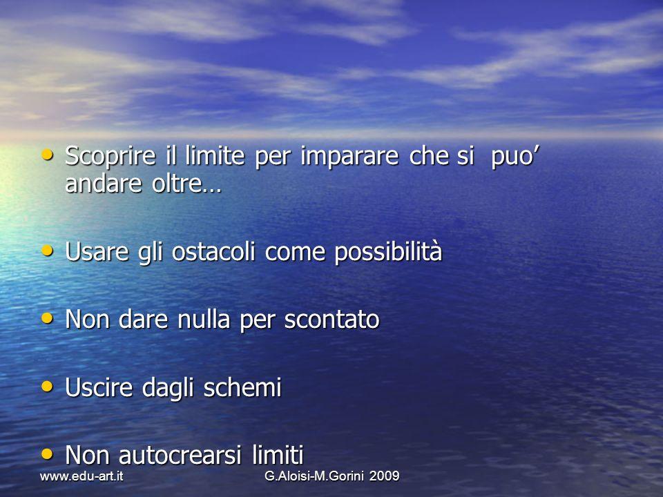 www.edu-art.itG.Aloisi-M.Gorini 2009 Scoprire il limite per imparare che si puo andare oltre… Scoprire il limite per imparare che si puo andare oltre…