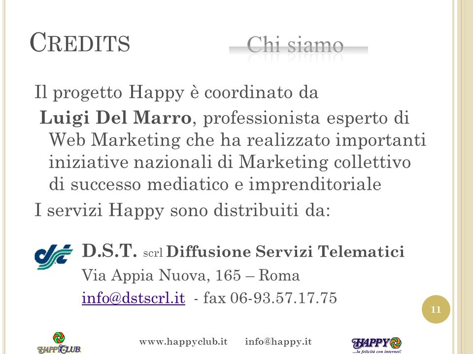 C ONTATTI Per informazioni gratuite e senza impegno: Luigi Del Marro Mobile 335-678.30.78 Mail l.delmarro@gmail.coml.delmarro@gmail.com 12 www.happy.it www.happyclub.it info@happy.it