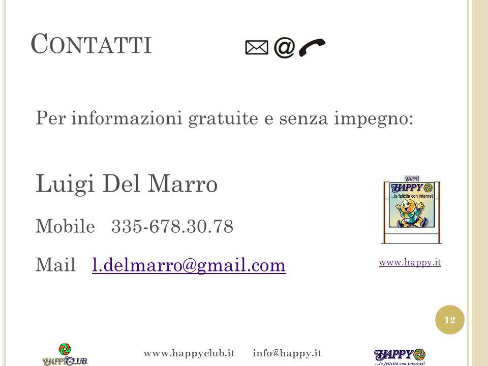 C ONTATTI Per informazioni gratuite e senza impegno: Luigi Del Marro Mobile 335-678.30.78 Mail l.delmarro@gmail.coml.delmarro@gmail.com 12 www.happy.it www.happyclub.it info@happy.it