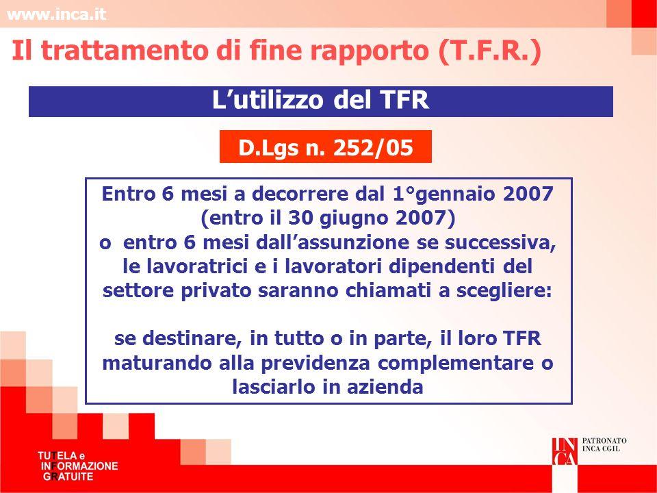 www.inca.it Entro 6 mesi a decorrere dal 1°gennaio 2007 (entro il 30 giugno 2007) o entro 6 mesi dallassunzione se successiva, le lavoratrici e i lavo