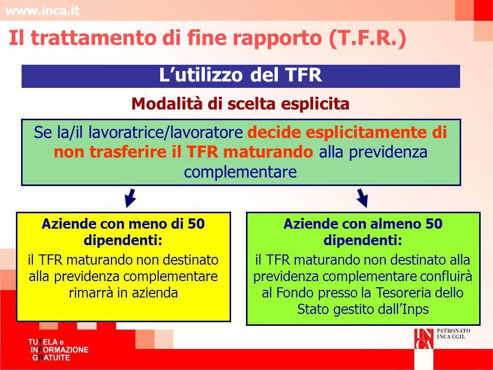 www.inca.it Aziende con meno di 50 dipendenti: il TFR maturando non destinato alla previdenza complementare rimarrà in azienda Aziende con almeno 50 d