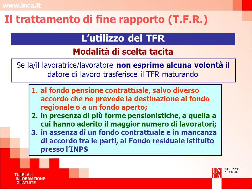 www.inca.it Lutilizzo del TFR Modalità di scelta tacita Se la/il lavoratrice/lavoratore non esprime alcuna volontà il datore di lavoro trasferisce il