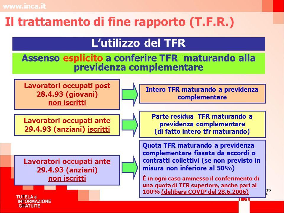www.inca.it Intero TFR maturando a previdenza complementare Quota TFR maturando a previdenza complementare fissata da accordi o contratti collettivi (