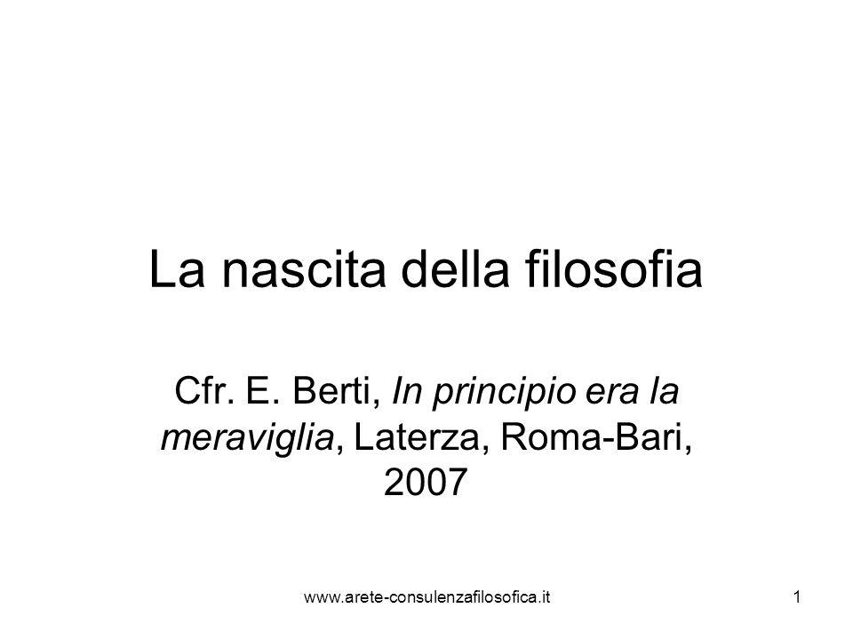 La nascita della filosofia Cfr. E. Berti, In principio era la meraviglia, Laterza, Roma-Bari, 2007 www.arete-consulenzafilosofica.it1
