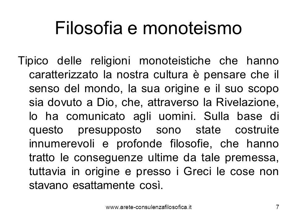 Filosofia e monoteismo Tipico delle religioni monoteistiche che hanno caratterizzato la nostra cultura è pensare che il senso del mondo, la sua origin