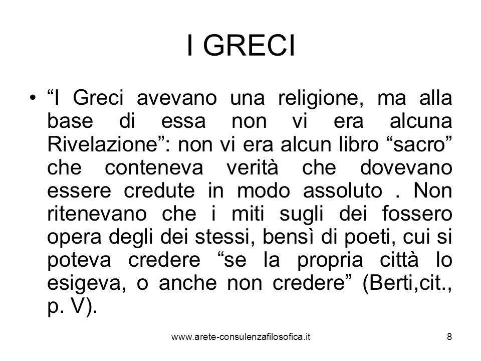 I GRECI I Greci avevano una religione, ma alla base di essa non vi era alcuna Rivelazione: non vi era alcun libro sacro che conteneva verità che dovev