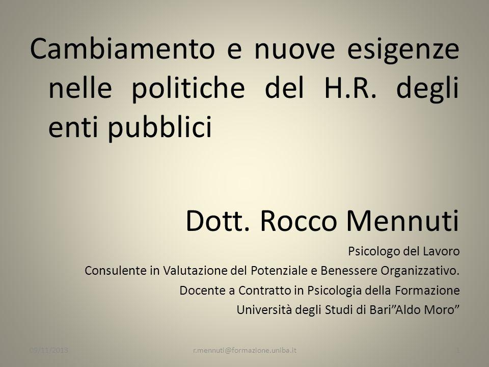 Cambiamento e nuove esigenze nelle politiche del H.R. degli enti pubblici Dott. Rocco Mennuti Psicologo del Lavoro Consulente in Valutazione del Poten