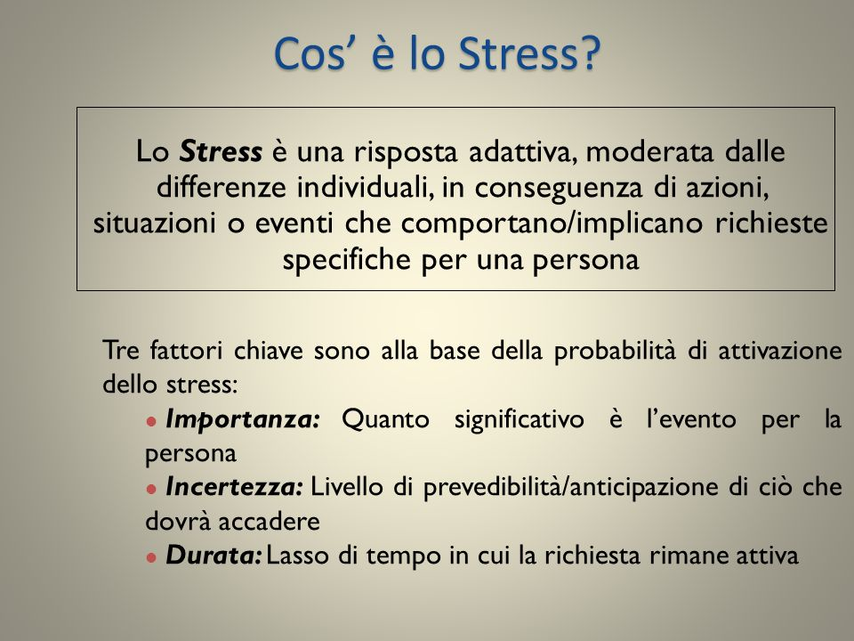 Cos è lo Stress? Lo Stress è una risposta adattiva, moderata dalle differenze individuali, in conseguenza di azioni, situazioni o eventi che comportan