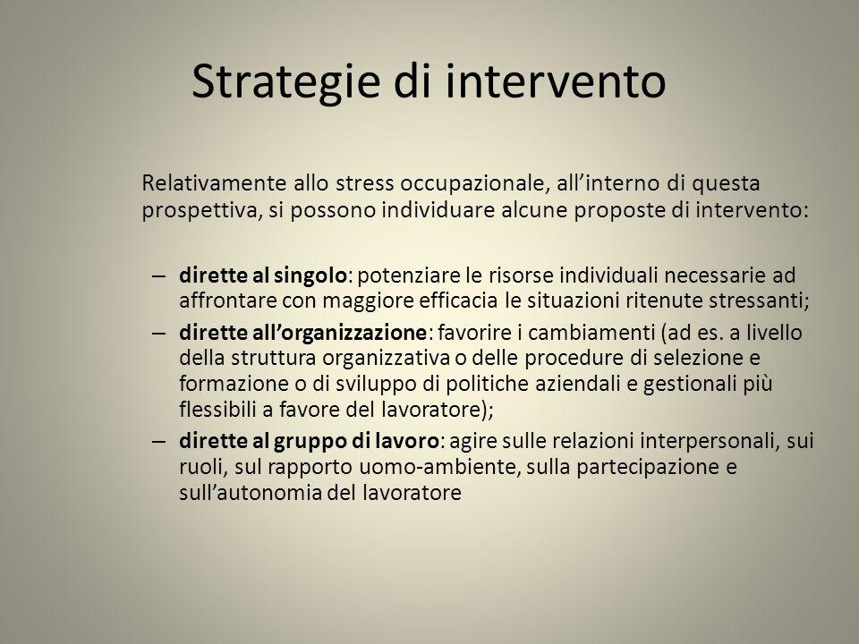 Strategie di intervento Relativamente allo stress occupazionale, allinterno di questa prospettiva, si possono individuare alcune proposte di intervent