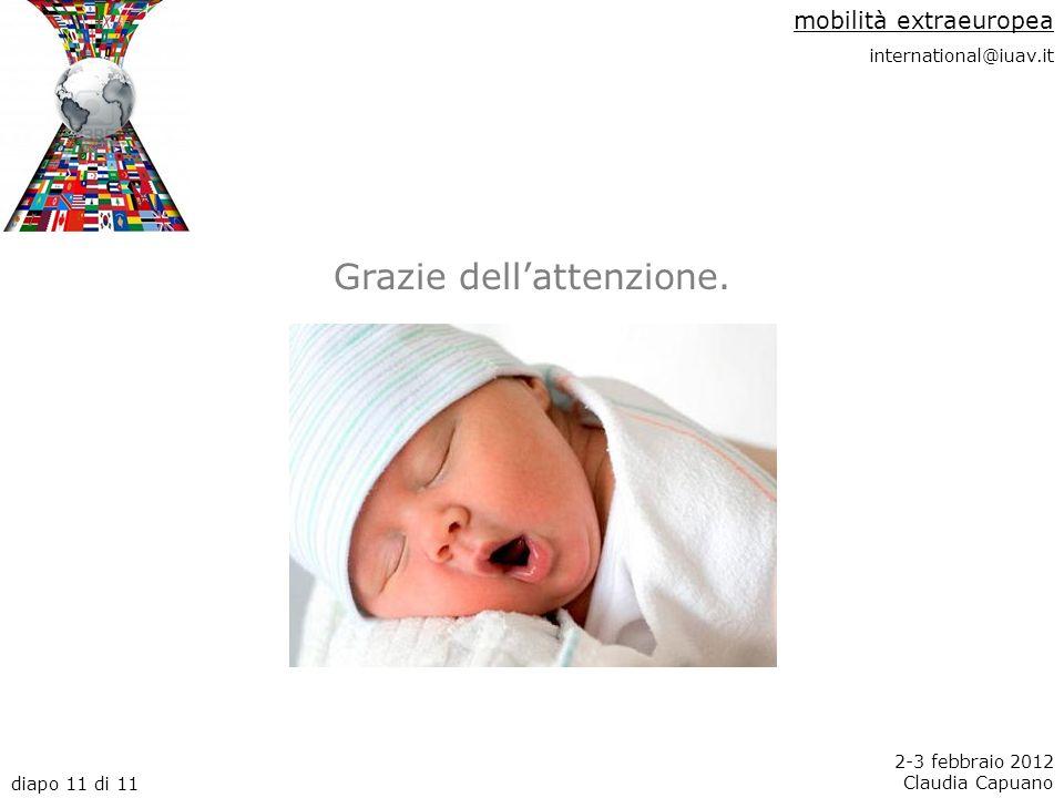 mobilità extraeuropea international@iuav.it diapo 11 di 11 2-3 febbraio 2012 Claudia Capuano Grazie dellattenzione.